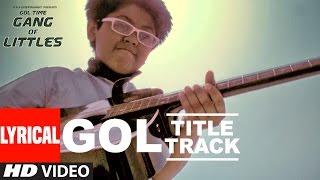"Gol - Title Song Lyrical Video  ||"" Gang Of Littles "" ||"