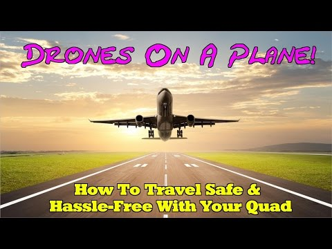 Drones on a Plane Traveling Safe With Your Quad