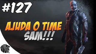 DEAD BY DAYLIGHT - AJUDA O TIME SAM !!! #127