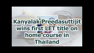 Kanyalak Preedasuttijit wins first LET title on home course in Thailand