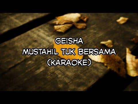 Geisha - Mustahil Tuk Bersama (Karaoke Video)