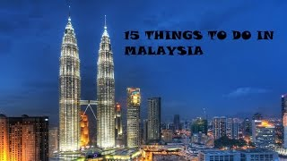 15 THINGS TO DO IN MALAYSIA