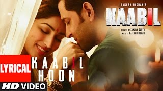 Kaabil Hoon Full Song With Lyrics  Hrithik Roshan Yami Gautam  Kaabil