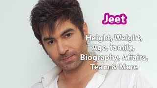 Jeet Biography, Wife, Height, Weight, Age, Girlfriend, Family & Wiki