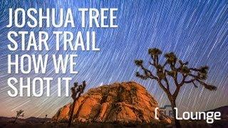 Joshua Tree Star Trails - How We Shot It