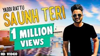 SAUNH TERI (Full Video) | YADDI RATTU ft. Aakanksha Sareen | New Punjabi Songs 2017