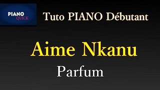 Parfum - Aime Nkanu : Tutoriel débutant PIANO QUICK