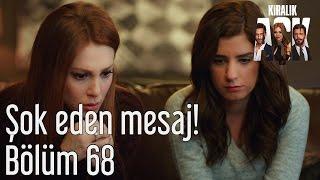 Kiralık Aşk 68. Bölüm - Şok Eden Mesaj!