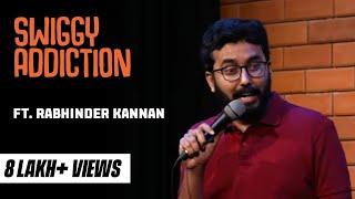 Swiggy Addiction   Stand-up comedy by Rabhinder Kannan