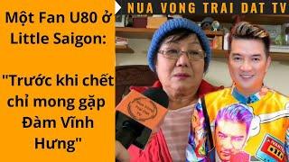 """🆕 """"Trước khi chết chỉ mong gặp Đàm Vĩnh Hưng..."""" Một Fan U80 ở Little Saigon nói"""