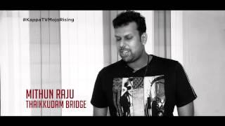 Kappa TV Mojo Rising Promo - Mithun Raju (Thaikkudam Bridge)