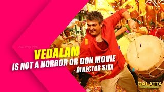 Vedalam is not a horror or don movie - Director Siva