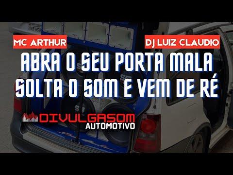 MC ARTHUR ABRA O SEU PORTA MALA SOLTA O SOM E VEM DE RE DJ LUIZ CLAUDIO