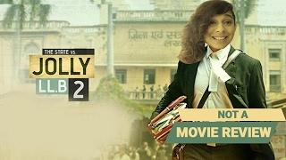 Jolly LLB 2 | Not A Movie Review | Sucharita Tyagi