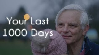 Your Last 1000 Days