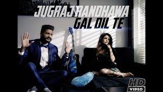 Gal Dil Te || Official Music Video || Jugraj Randhawa || Jeet Records || New Punjabi Song 2017