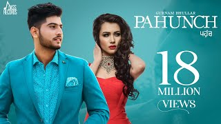 Pahunch (Full HD) | Gurnam Bhullar Ft. KV Singh | Garry Sandhu | Latest Punjabi Songs 2017