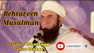 Behtareen Musalman ❤️ Maulana Tariq Jameel ❤️ Islamic Whatsapp Status Video