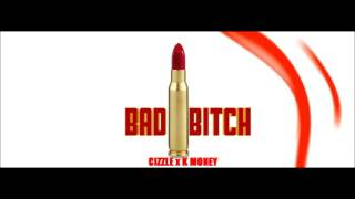 Cizzle x K Money - Bad Bitch