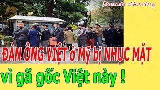 ĐÀN ÔNG VIỆT ở Mỹ b.ị NH.Ụ.C MẶT vì g.ã gốc Việt n.à.y !