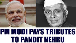 PM Modi pays tributes to Pandit Nehru on his death anniversary | Oneindia News