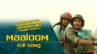 Maaloom (Full Video Song) | Lekar Hum Deewana Dil | Armaan Jain & Deeksha Seth