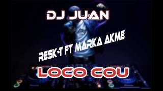 Loco cou | Resk- t ft Marka Akme Dj Juan