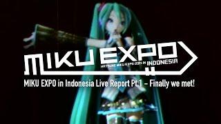 【初音ミク 】MIKU EXPO in Indonesia Live Report Pt.1 - Finally we met! 【Hatsune Miku】