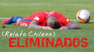 CHILE ELIMINADO DEL MUNDIAL RUSIA 2018 (RELATO CHILENO)