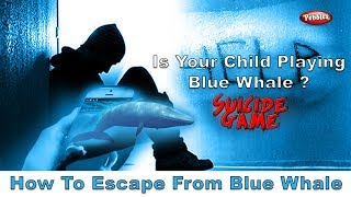 Blue Whale | How to escape | Is Your Child Playing Blue Whale ? | Way to Stop Blue Whale
