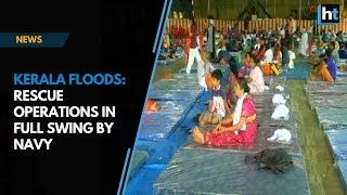 Kerala floods: Rescue operations in full swing by Navy