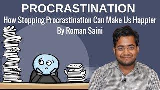 Procrastination - How Stopping Procrastination Can Make Us Happier by Roman Saini