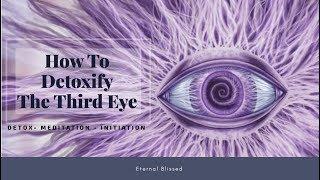 How To Detoxify The Third Eye