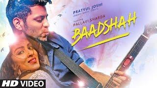 Baadshah Video Song   Pratyul Joshi   Pallavi Sharda   New Hindi Song