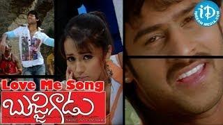 Bujjigadu Movie Songs - Love Me Song - Prabhas - Trisha Krishnan - Sanjana - Mohan Babu