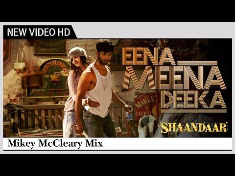 Eena Meena Deeka   Alia Bhatt, Shahid Kapoor    Shaandaar   Mikey McCleary Mix  