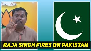 Raja Singh BJP MLA Fire Statement against Pakistan
