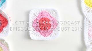 Episode 8 // Lottie & Albert Crochet Podcast // 19 August 2017