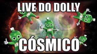 LIVE DO DOLLYNHO CÓSMICO