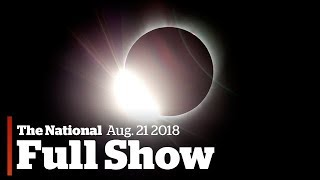 The National for Monday August 21st: Solar Eclipse, Trump