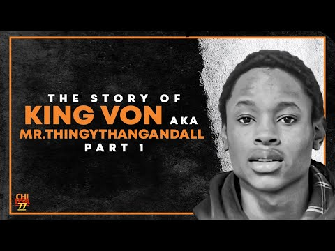 The Story Of King Von Aka Mr.ThingyThangAndAll Part 1
