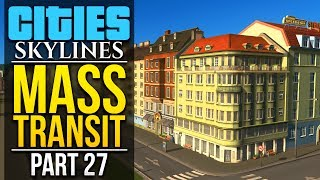 Cities: Skylines Mass Transit | PART 27 | NOT SURE ABOUT THIS