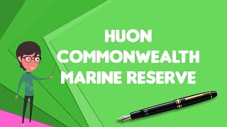 What is Huon Commonwealth Marine Reserve?, Explain Huon Commonwealth Marine Reserve