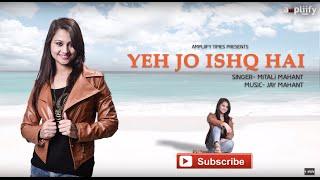Yeh Jo Ishq Hai (Full Video) | Mitali Mahant | Ampliify Times