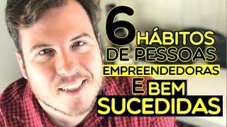 🔴 Os 6 Hábitos das pessoas EMPREENDEDORAS e BEM SUCEDIDAS | Descubra o Segredo..