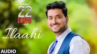Ilaahi Full Audio   22 Days   Rahul Dev, Shiivam Tiwari, Sophia Singh  Palak Muchchal Arun Dev Yadav