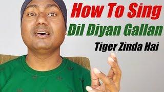 How+To+Sing+Dil+Diyan+Gallan+%3F+%22Atif+Aslam%22+%22Tiger+Zinda+Hai%22