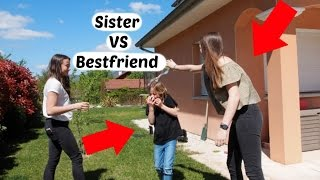 Sister VS Best friend