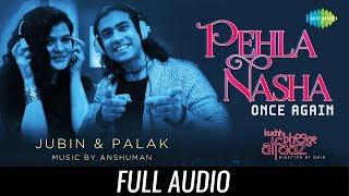 Pehla Nasha Once Again   Full Audio   Kuchh Bheege Alfaaz   Zain Khan   Geetanjali   Jubin  Palak