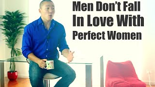 Men Don't Fall In Love With Perfect Women... But Rather...